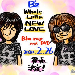 B'z Whole Lotta NEW LOVE 祝BD & DVD 発売(2020.01)